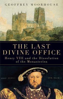 The Last Divine Office By Moorhouse, Geoffrey